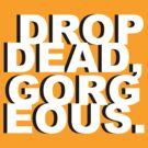 Drop Dead, Gorgeous. by jackfords