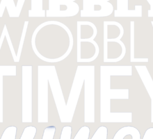 Wibbly Wobbly Timey Wimey...Stuff Sticker