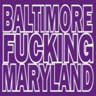 BALTIMORE FUCKING MARYLAND by tmiller9909