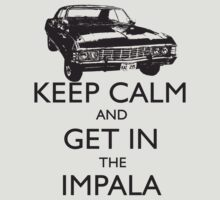KEEP CALM AND GET IN THE IMPALA by thischarmingfan