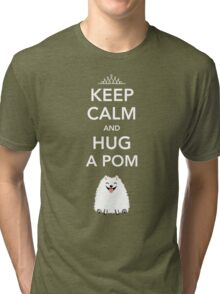Keep Calm and Hug a Pom - Pomeranian Tri-blend T-Shirt