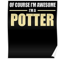OF COURSE I'M AWESOME I'M A POTTER Poster