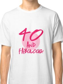 Fabulous 40th Birthday Classic T-Shirt