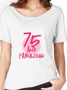 Fabulous 75th Birthday Women's Relaxed Fit T-Shirt