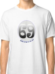 69 Bottles of Beer on the Wall Classic T-Shirt