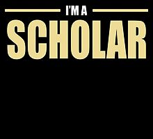 OF COURSE I'M AWESOME I'M A SCHOLAR by BADASSTEES
