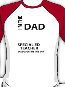 I'm The Proud Dad Of A Freaking Awesome Special Ed Teacher And Yes She Bought Me This Shirt - Tshirts & Accessories T-Shirt
