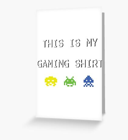 This is my gaming shirt (white on black) Greeting Card