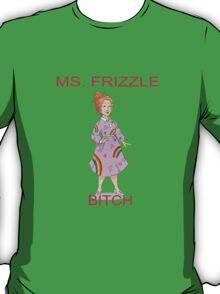 MS. FRIZZLE BITCH T-Shirt