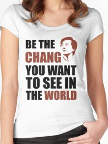 Be the Chang you want to see in the world Women's Fitted Scoop T-Shirt