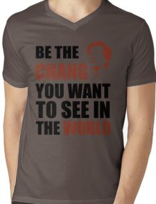 Be the Chang you want to see in the world Mens V-Neck T-Shirt