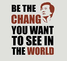 Be the Chang you want to see in the world Unisex T-Shirt