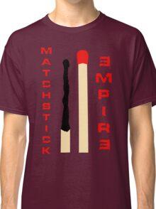 Matchstick Empire Classic T-Shirt