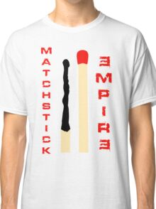 Matchstick Empire Classic T-Shirt