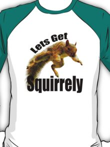 LETS GET SQUIRRELY T-Shirt