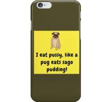 The Pussy Pug Again! iPhone Case/Skin
