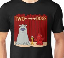 Two and a half stupid Dogs Unisex T-Shirt