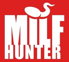 Milf Hunter (white) T-Shirt