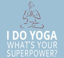I Do Yoga What's Your Superpower? by coolfuntees