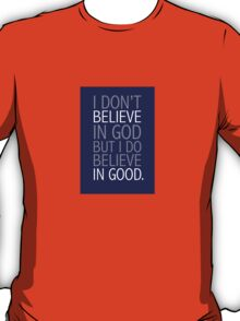I believe in good T-Shirt