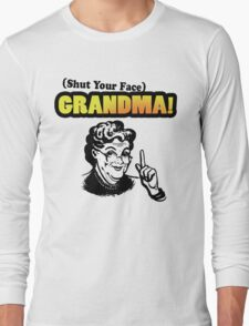 Shut Your Face Grandma (Impractical Jokers) (Sal) Long Sleeve T-Shirt