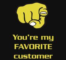 You're my favorite customer by daveiyam
