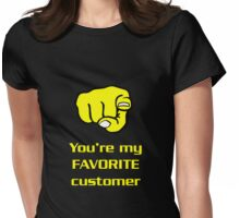 You're my favorite customer Womens Fitted T-Shirt