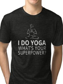 I Do Yoga What's Your Superpower? Tri-blend T-Shirt