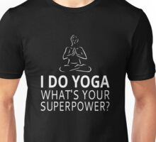 I Do Yoga What's Your Superpower? Unisex T-Shirt