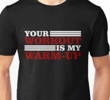 Your Workout is my Warm-up Unisex T-Shirt