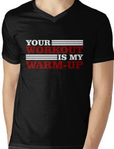 Your Workout is my Warm-up Mens V-Neck T-Shirt