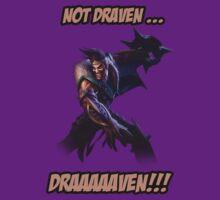 Not draven..... DRAAAAAVEEEN T-Shirt