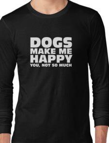 DOGS MAKE ME HAPPY Long Sleeve T-Shirt