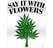 Cannabis - Say it with flowers Poster