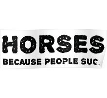Horses. Because people suck. Poster