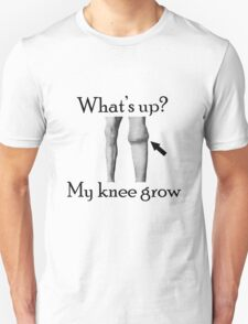 What's up? My Knee Grow.  T-Shirt