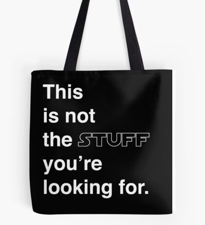 This is not the stuff you're looking for. Tote Bag