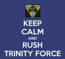 Keep calm and rush Trinity Force by mirk000