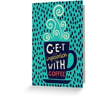 Get Inspiration With Coffee! Greeting Card