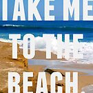 Take Me To The Beach by Josrick