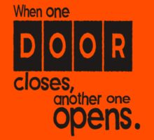 When one door closes,another one opens-tshirts by creativeideas