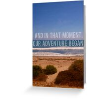 And In That Moment, Our Adventure Began Greeting Card