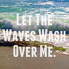 Let The Waves Wash Over Me by Josrick