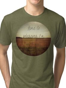 Home Is Wherever I'm With You Tri-blend T-Shirt