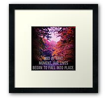 And In That Moment, Our Lives Began To Fall Into Place Framed Print