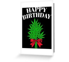Cannabis - Happy Birthday Greeting Card