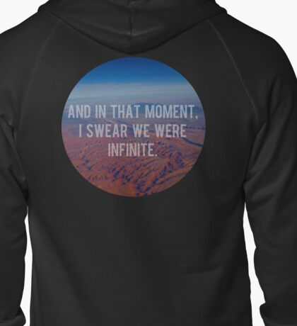 And In That Moment, I Swear We Were Infinite Zipped Hoodie