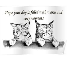 I Hope Your Day Is Filled With Warm and Cosy Moments Poster