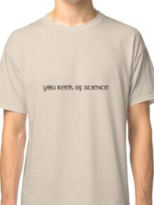 You Reek of Science Classic T-Shirt