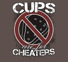 Cups Are For Cheaters by nastythehorse
